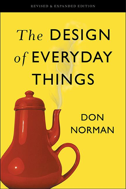 The Design of Everyday Things: Revised and Expanded Edition. Don Norman