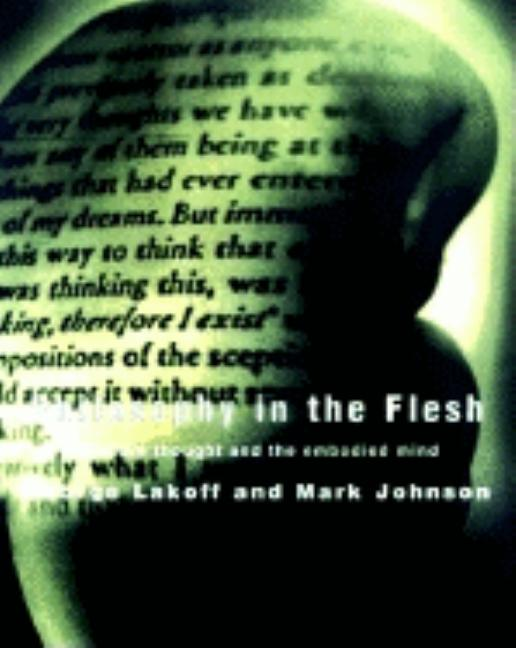 Philosophy In The Flesh: The Embodied Mind And Its Challenge To Western Thought. George Lakoff