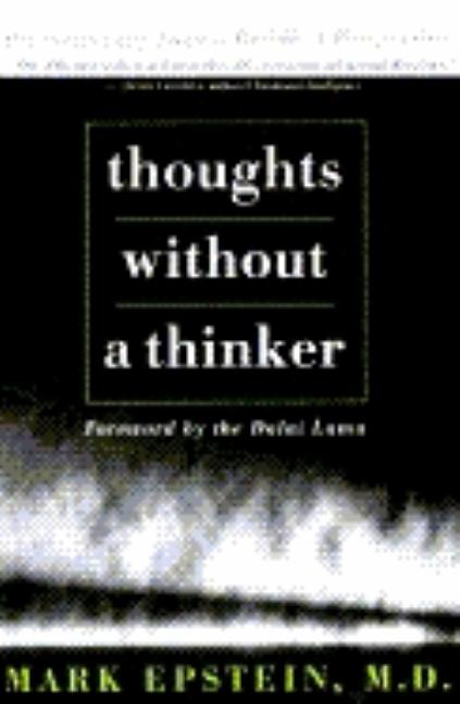 Thoughts Without a Thinker : Psychotherapy from a Buddhist Perspective. MARK EPSTEIN