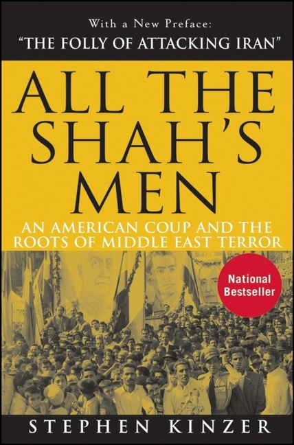 All the Shah's Men: An American Coup and the Roots of Middle East Terror. STEPHEN KINZER.