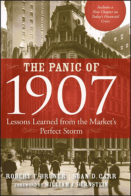 Panic of 1907: Lessons Learned from the Market's Perfect Storm. Robert F Bruner, Sean D., Carr.