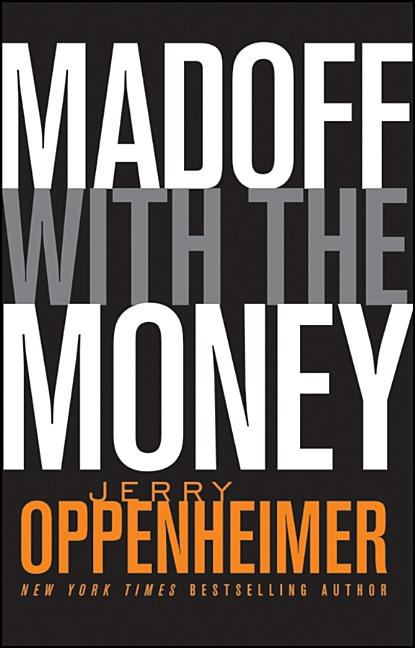 Madoff with the Money. Jerry Oppenheimer