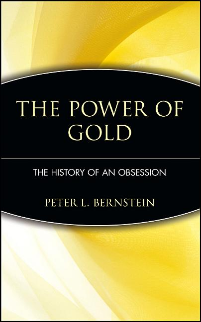 Power of Gold: The History of an Obsession. Peter L. Bernstein