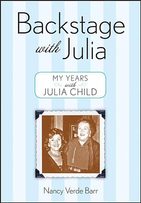 Backstage with Julia: My Years with Julia Child. NANCY VERDE BARR