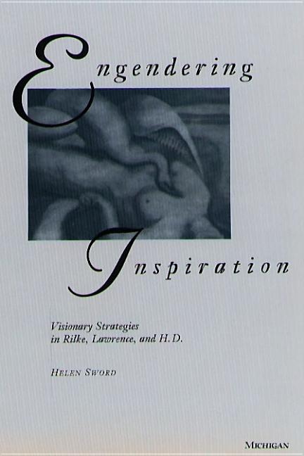 Engendering Inspiration: Visionary Strategies in Rilke, Lawrence, and H. D. HELEN SWORD