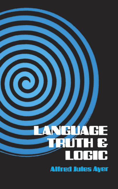 Language, Truth and Logic. ALFRED J. AYER, SIR ALFRED AYER, JULES