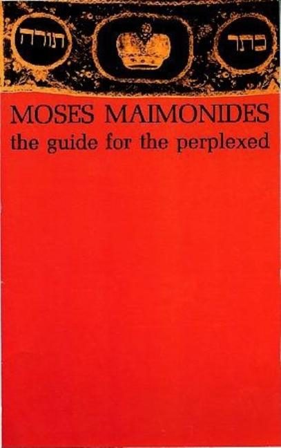 The Guide for the Perplexed. Moses Maimonides.