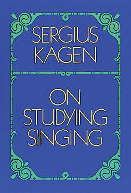 On Studying Singing (Dover Books on Music). Sergius Kagen.