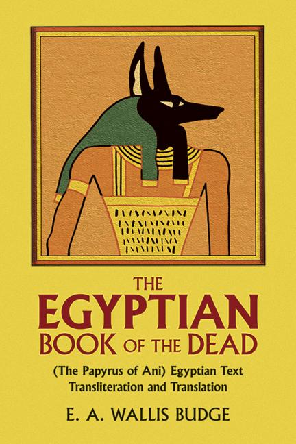 Book of the Dead : The Papyrus of Ani in the British Museum. BUDGE E. A. WALLIS