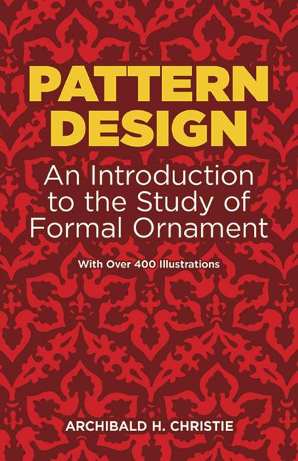 Pattern Design: An Introduction to the Study of Formal Ornament (with over 400 Illustrations)....