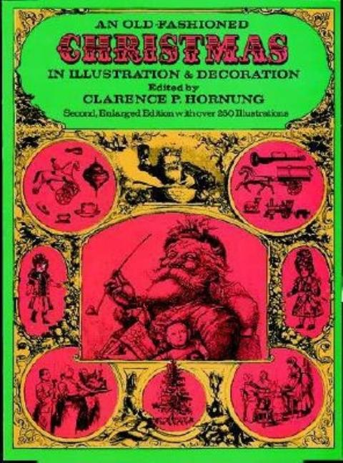 Old-Fashioned Christmas in Illustration and Decoration (Revised). Clarence P. Hornung