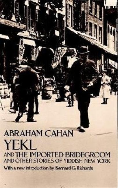 Yekl and the Imported Bridegroom and Other Stories of Yiddish New York. Abraham Cahan