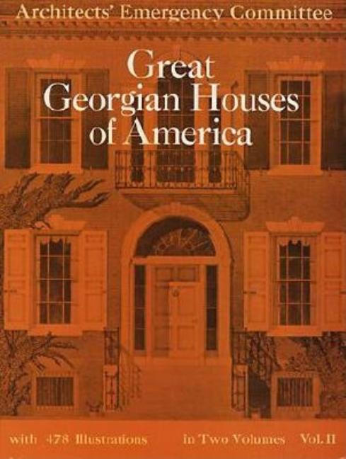 Great Georgian Houses of America, Vol. 2. Architects' Emergency Architects' Emergency...