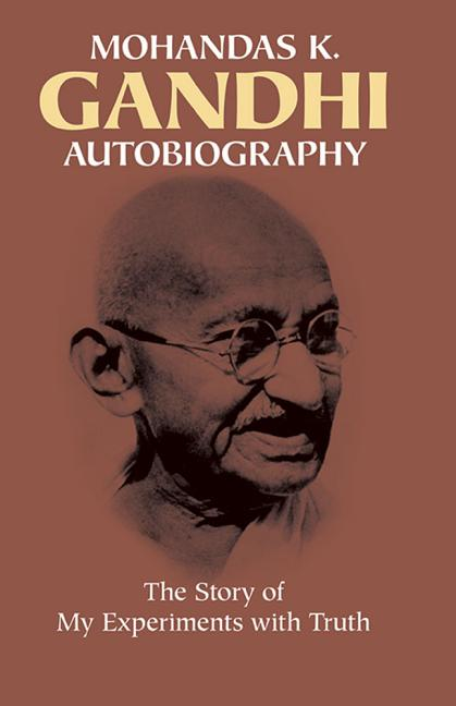 Autobiography: The Story of My Experiments with Truth. MAHATMA GANDHI MOHANDAS KARAMCHAND GANDHI