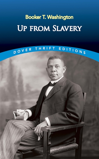 Up from Slavery (Dover Thrift Editions). Booker T. Washington.