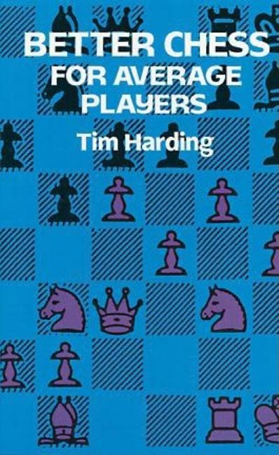 Better Chess for Average Players. Tim Harding, T. D., Harding