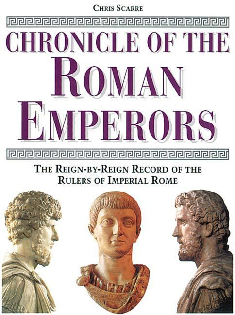 Chronicle of the Roman Emperors : The Reign-By-Reign Record of the Rulers of Imperial Rome....