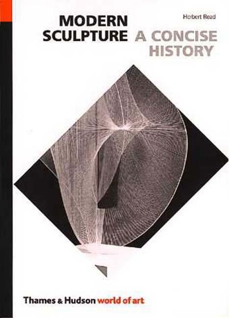 Modern Sculpture: A Concise History (World of Art). HERBERT READ