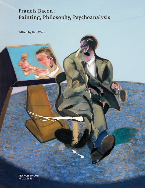 Francis Bacon: Painting, Philosophy, Psychoanalysis