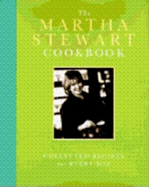 The Martha Stewart Cookbook: Collected Recipes for Every Day. MARTHA STEWART