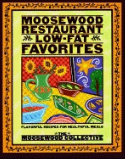Moosewood Restaurant Low-Fat Favorites: Flavorful Recipes for Healthful Meals. Moosewood Collective