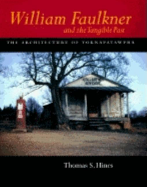William Faulkner and the Tangible Past: The Architecture of Yoknapatawpha (California Studies in...