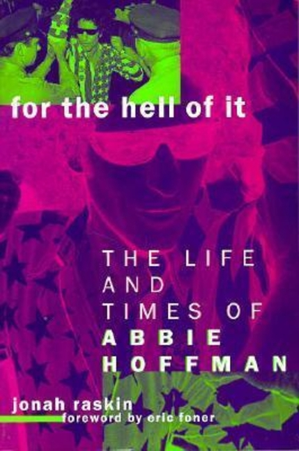 For the Hell of It: The Life and Times of Abbie Hoffman. Jonah Raskin.
