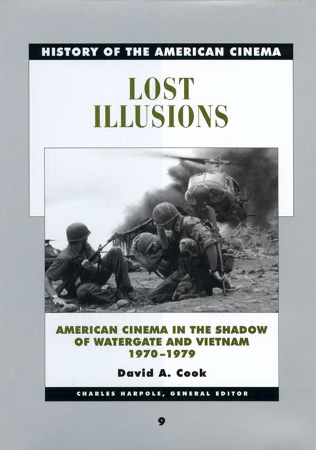 Lost Illusions: American Cinema in the Shadow of Watergate and Vietnam, 1970-1979 (History of the...