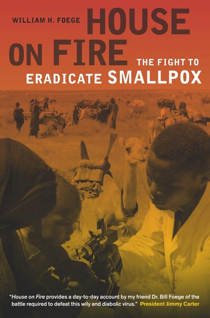 House on Fire: The Fight to Eradicate Smallpox. William H. Foege