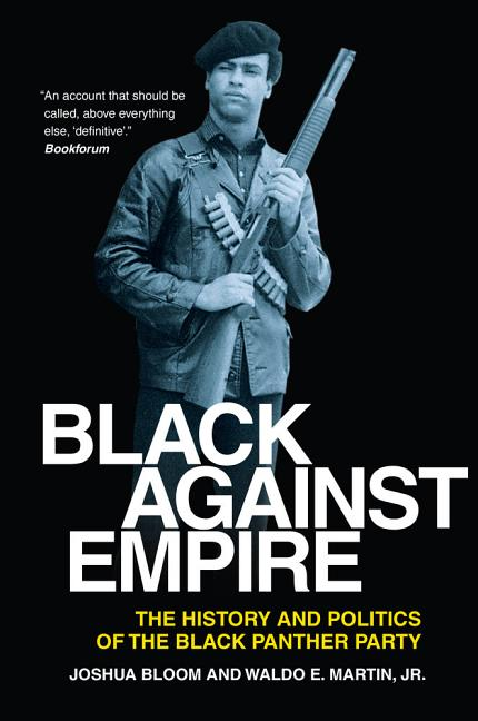 Black against Empire: The History and Politics of the Black Panther Party. Jr. Waldo E. Martin...