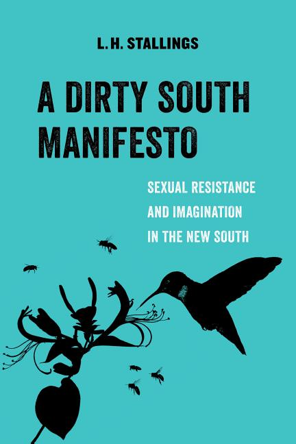 A Dirty South Manifesto: Sexual Resistance and Imagination in the New South (Volume 10) (American...