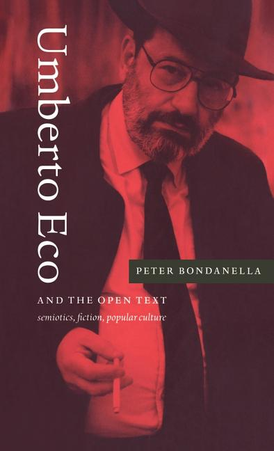 Umberto Eco and the Open Text: Semiotics, Fiction, Popular Culture. Peter Bondanella