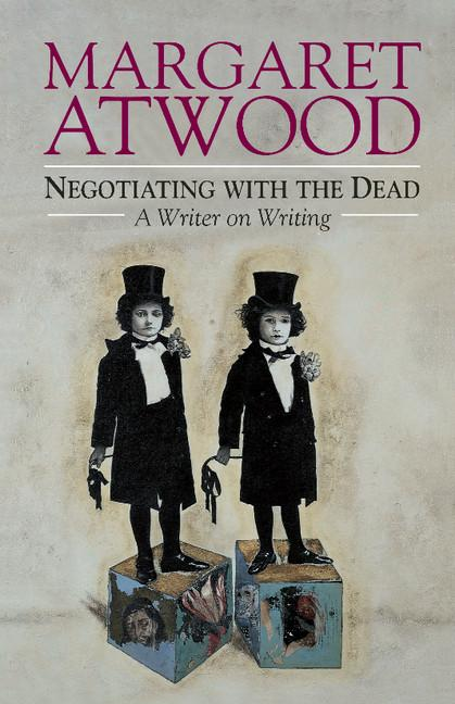 Negotiating with the Dead: A Writer on Writing. Margaret Atwood