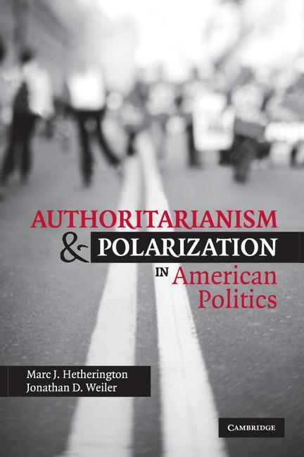 Authoritarianism and Polarization in American Politics. Jonathan D. Weiler Marc J. Hetherington