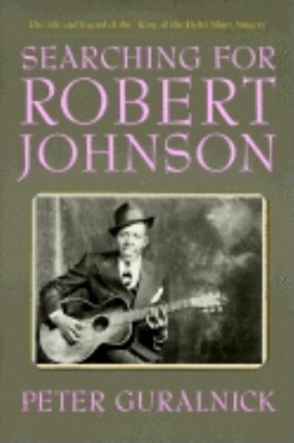 Searching for Robert Johnson. PETER GURALNICK