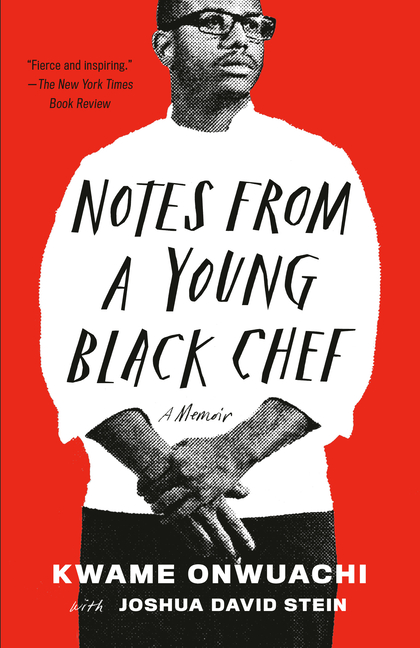 Notes from a Young Black Chef: A Memoir. Kwame Onwuachi