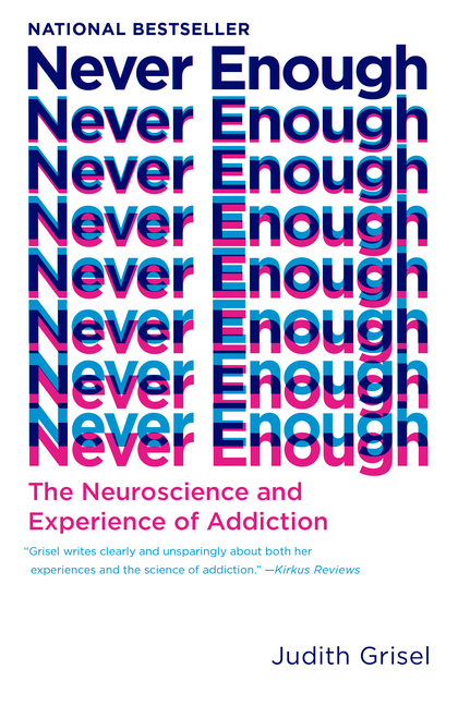Never Enough: The Neuroscience and Experience of Addiction. Judith Grisel