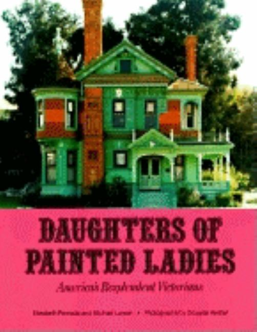 Daughters of Painted Ladies: America's Resplendent Victorians. Michael Larsen Elizabeth Pomada