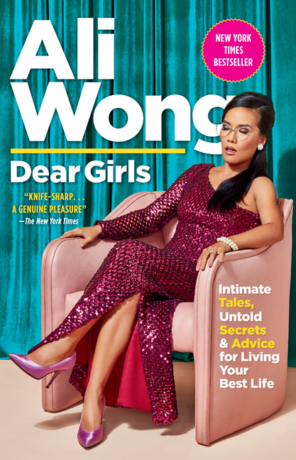 Dear Girls: Intimate Tales, Untold Secrets & Advice for Living Your Best Life. Ali Wong
