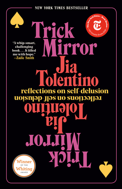 Trick Mirror: Reflections on Self-Delusion. Jia Tolentino