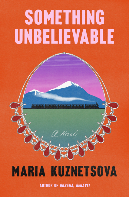 Something Unbelievable: A Novel. Maria Kuznetsova