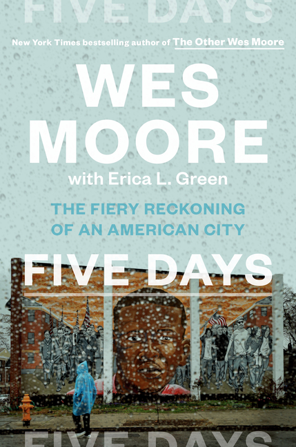 Five Days: The Fiery Reckoning of an American City. Wes Moore, Erica L., Green