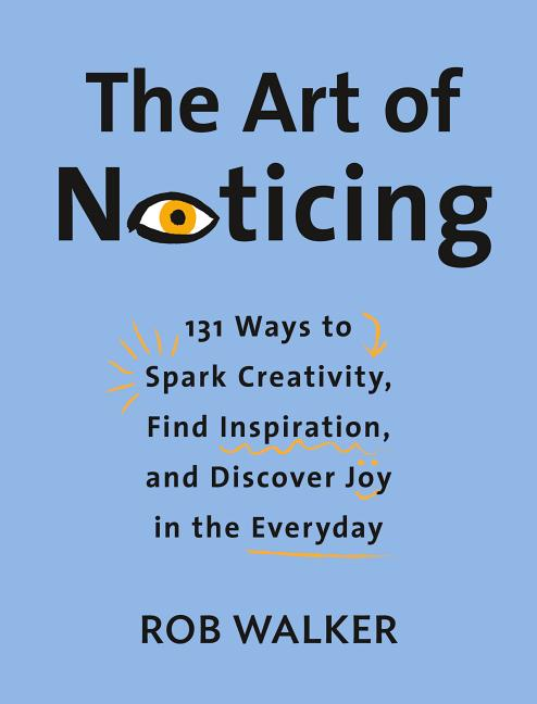 The Art of Noticing. Rob Walker