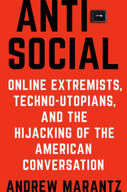 Antisocial: Online Extremists, Techno-Utopians, and the Hijacking of the American Conversation....