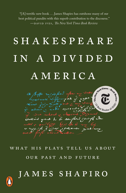 Shakespeare in a Divided America: What His Plays Tell Us About Our Past and Future. James Shapiro
