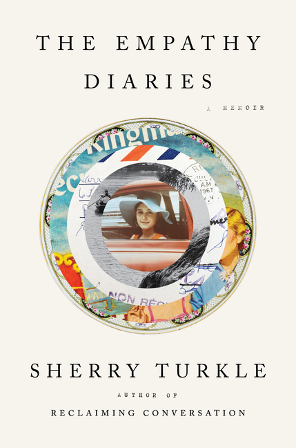 The Empathy Diaries: A Memoir. Sherry Turkle
