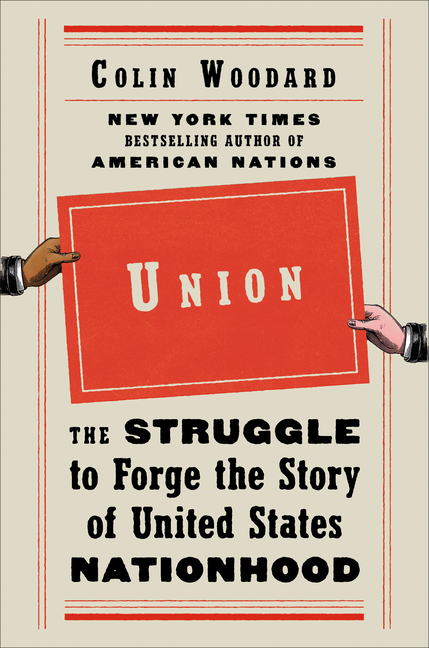 Union: The Struggle to Forge the Story of United States Nationhood. Colin Woodard