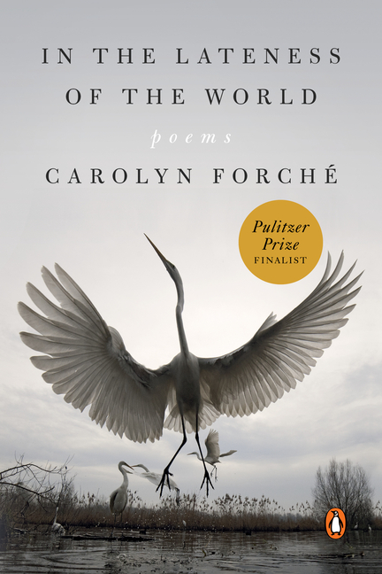 In the Lateness of the World: Poems. Carolyn Forch&eacute