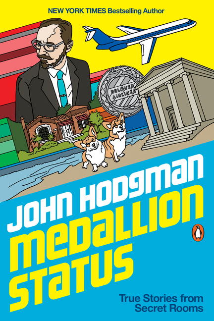 Medallion Status: True Stories from Secret Rooms. John Hodgman