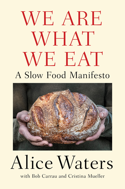 We Are What We Eat: A Slow Food Manifesto. Alice Waters.